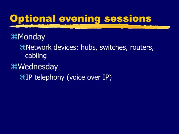 Optional evening sessions