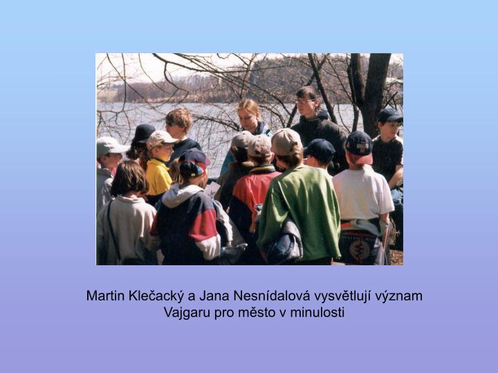 Martin Klečacký a Jana Nesnídalová vysvětlují význam Vajgaru pro město v minulosti