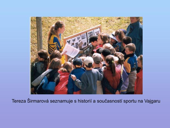 Tereza Širmarová seznamuje s historií a současností sportu na Vajgaru