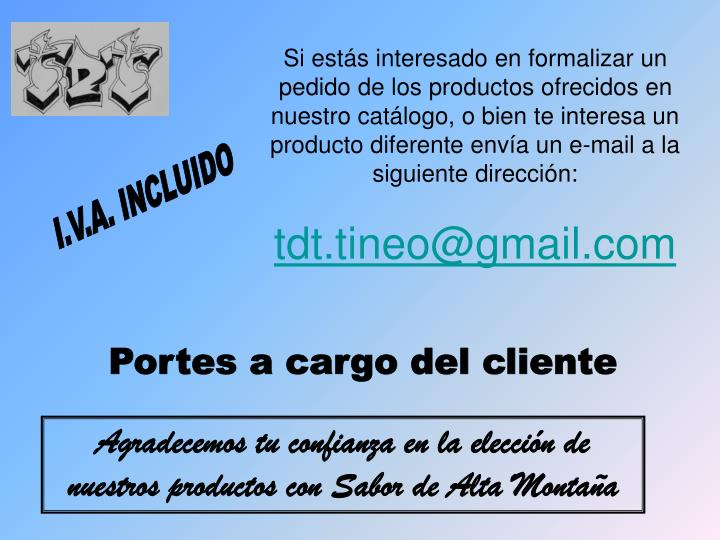 Si estás interesado en formalizar un pedido de los productos ofrecidos en nuestro catálogo, o bien te interesa un producto diferente envía un e-mail a la siguiente dirección: