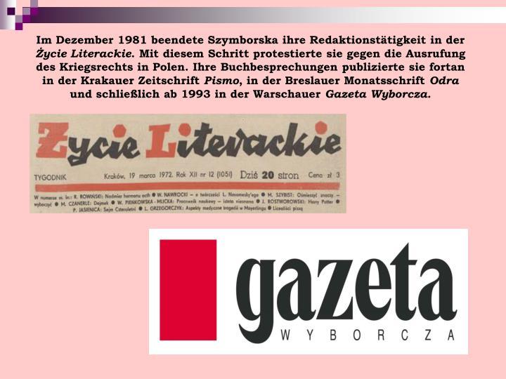 Im Dezember 1981 beendete Szymborska ihre Redaktionstätigkeit in der