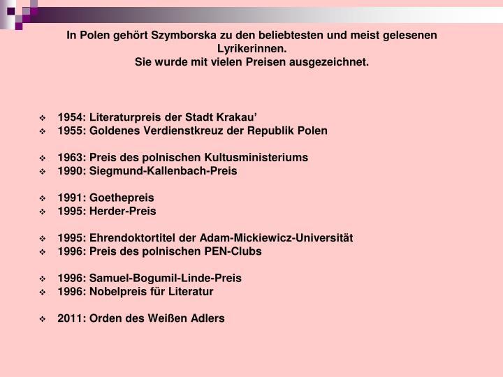 In Polen gehört Szymborska zu den beliebtesten und meist gelesenen Lyrikerinnen.