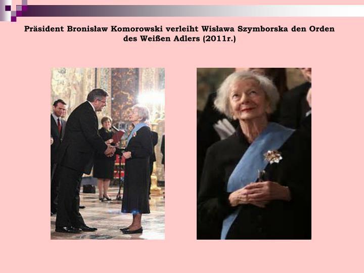 Präsident Bronisław Komorowski verleiht Wisława Szymborska den Orden des Weißen Adlers (2011r.)