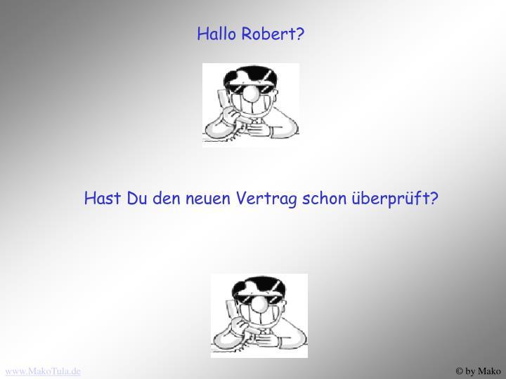 Hallo Robert?