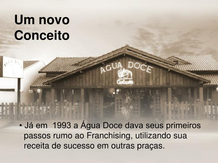 • Já em  1993 a Água Doce dava seus primeiros