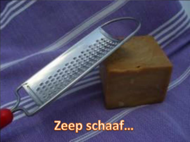 Zeep schaaf…