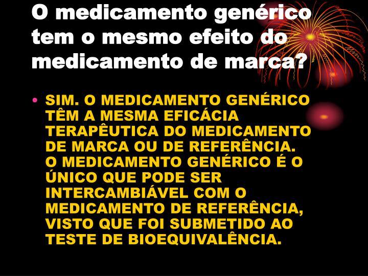 O medicamento genérico tem o mesmo efeito do medicamento de marca?