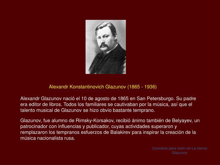 Alexandr Konstantinovich Glazunov (1865 - 1936)