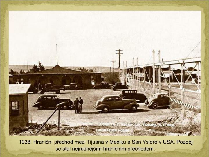 1938. Hranin pechod mezi Tijuana v Mexiku a San Ysidro v USA. Pozdji se stal nejrunjm hraninm pechodem.