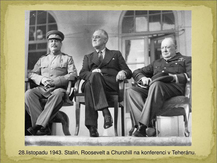 28.listopadu 1943. Stalin, Roosevelt a Churchill na konferenci v Tehernu.