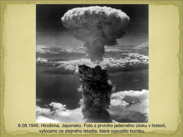 6.08.1945. Hiroima, Japonsko. Foto z prvnho jadernho toku v historii, vyfoceno ze stejnho letadla, kter vypustilo bombu.