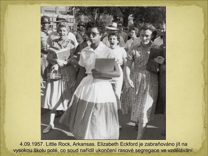 4.09.1957. Little Rock, Arkansas. Elizabeth Eckford je zabraovno jt na vysokou kolu pot, co soud nadil ukonen rasov segregace ve vzdlvn.