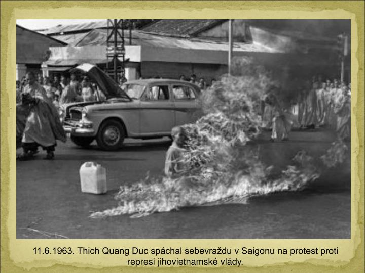 11.6.1963. Thich Quang Duc spchal sebevradu v Saigonu na protest proti represi jihovietnamsk vldy.