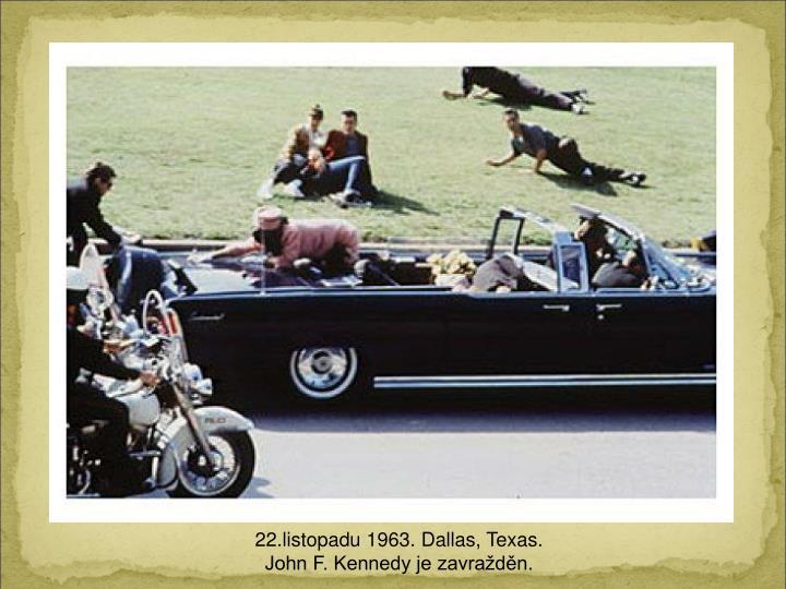 22.listopadu 1963. Dallas, Texas.