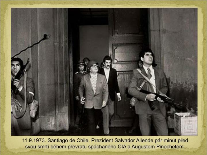 11.9.1973. Santiago de Chile. Prezident Salvador Allende pr minut ped svou smrt bhem pevratu spchanho CIA a Augustem Pinochetem.