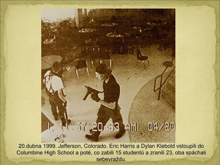 20.dubna 1999. Jefferson, Colorado. Eric Harris a Dylan Klebold vstoupili do Columbine High School a poté, co zabili 15 studentů a zranili 23, oba spáchali sebevraždu.