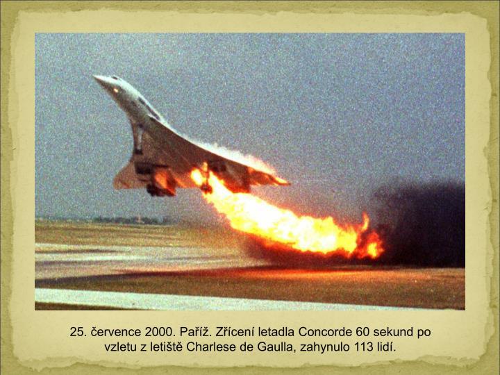 25. ervence 2000. Pa. Zcen letadla Concorde 60 sekund po vzletu z letit Charlese de Gaulla, zahynulo 113 lid.