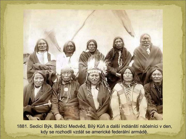 1881. Sedc Bk, Bc Medvd, Bl K a dal indint nelnci v den, kdy se rozhodli vzdt se americk federln armd.