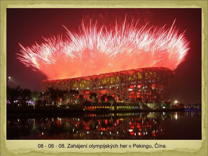 08 - 08 - 08. Zahjen olympijskch her v Pekingu, na.