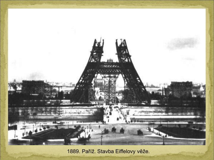 1889. Pa. Stavba Eiffelovy ve.