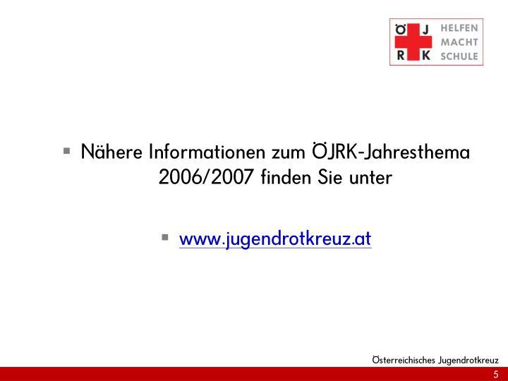 Nähere Informationen zum ÖJRK-Jahresthema 2006/2007 finden Sie unter