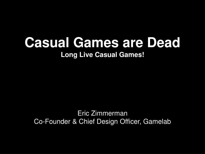 Casual Games are Dead