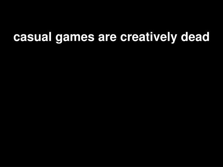 casual games are creatively dead