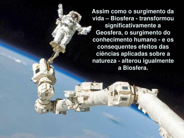 Assim como o surgimento da vida  Biosfera - transformou