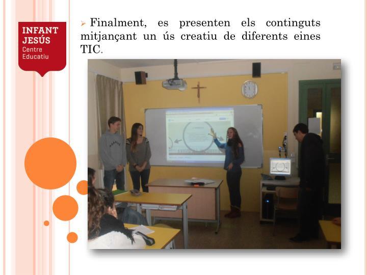 Finalment, es presenten els continguts mitjançant un ús creatiu de diferents eines TIC