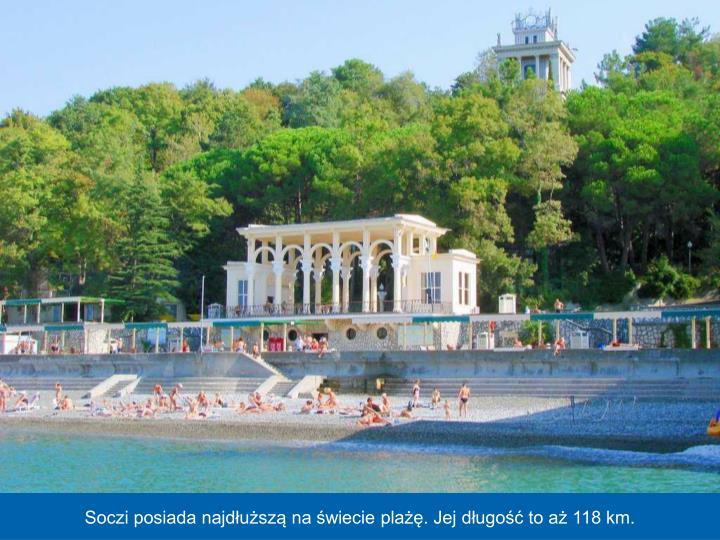Soczi posiada najdłuższą na świecie plażę. Jej długość to aż 118 km.