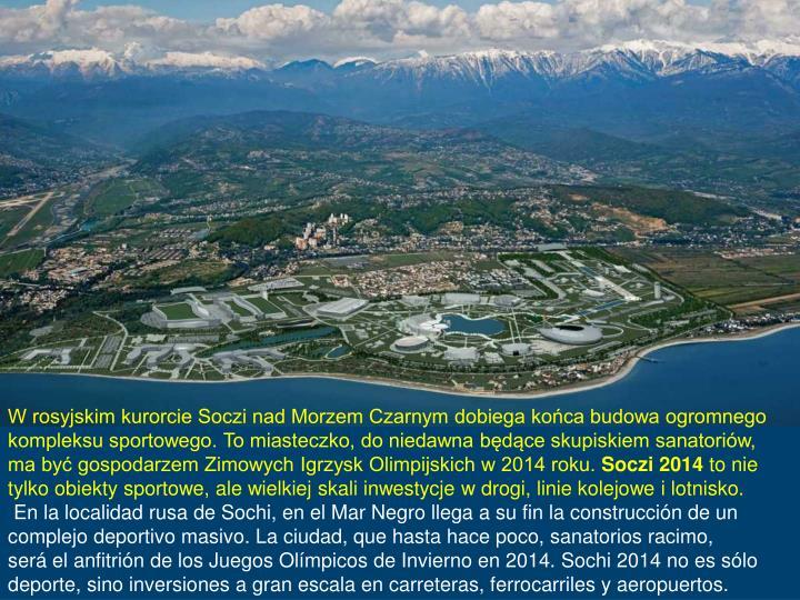 W rosyjskim kurorcie Soczi nad Morzem Czarnym dobiega końca budowa ogromnego kompleksu sportowego. To miasteczko, do niedawna będące skupiskiem sanatoriów,