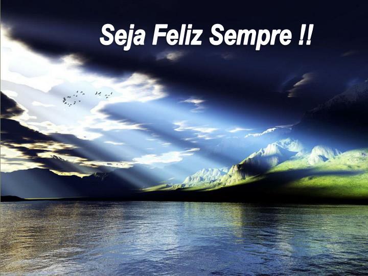 Seja Feliz Sempre !!
