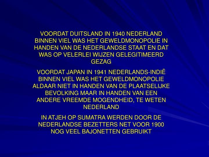 VOORDAT DUITSLAND IN 1940 NEDERLAND BINNEN VIEL WAS HET GEWELDMONOPOLIE IN HANDEN VAN DE NEDERLANDSE STAAT EN DAT WAS OP VELERLEI WIJZEN GELEGITIMEERD GEZAG