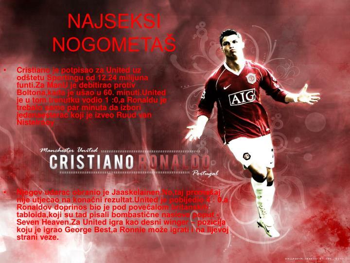 Cristiano je potpisao za United uz odštetu Sportingu od 12.24 milijuna funti.Za ManU je debitirao protiv Boltona,kada je ušao u 60. minuti.United je u tom trenutku vodio 1 :0,a Ronaldu je trebalo samo par minuta da izbori jedanaesterac koji je izveo Ruud van Nistelrooy