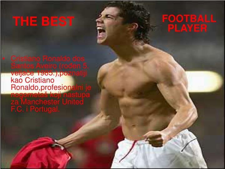 Cristiano Ronaldo dos Santos Aveiro (rođen 5. veljače 1985.),poznatiji kao Cristiano Ronaldo,profesionalni je nogometaš koji nastupa za Manchester United F.C. i Portugal.