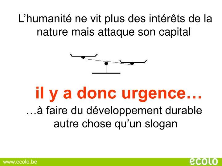 L'humanité ne vit plus des intérêts de la nature mais attaque son capital