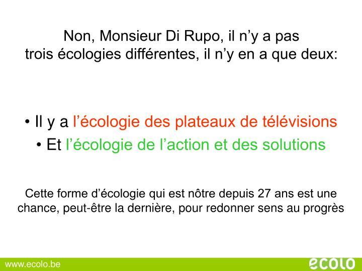 Non, Monsieur Di Rupo, il n'y a pas             trois écologies différentes, il n'y en a que deux: