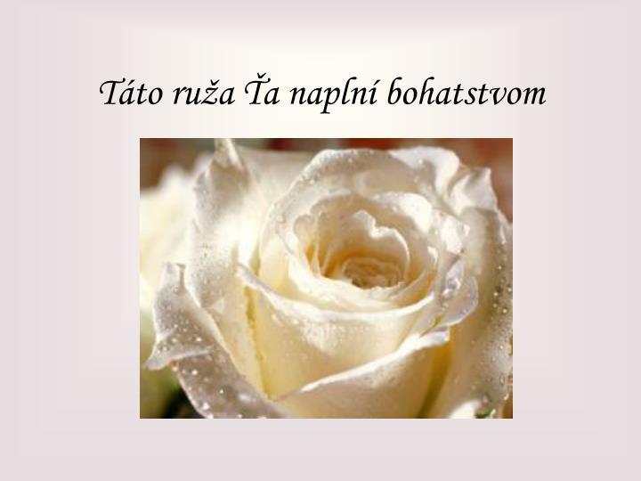 Táto ruža Ťa naplní bohatstvom