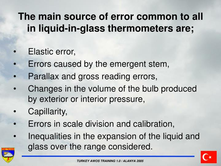 The main source of error common to all in liquid-in-glass thermometers are;