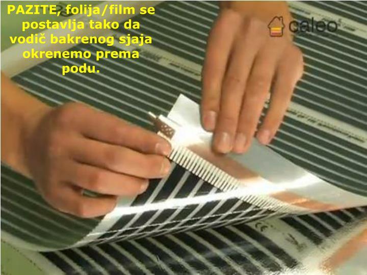 PAZITE, folija/film se postavlja tako da  vodič bakrenog sjaja okrenemo prema podu.