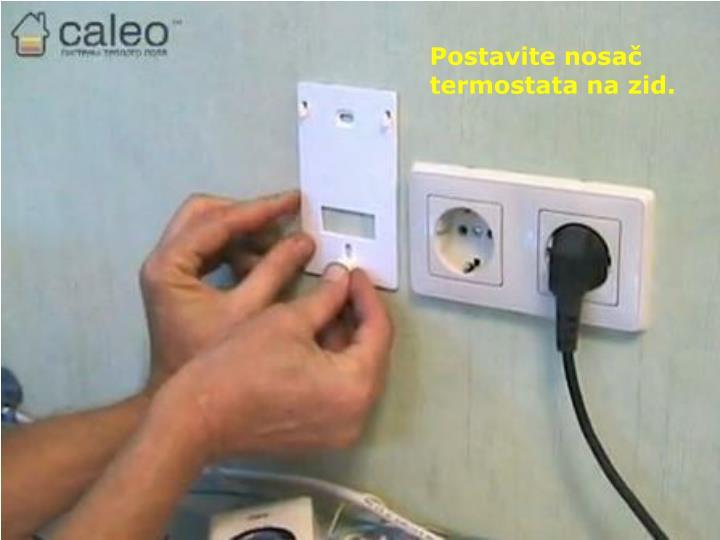 Postavite nosač termostata na zid.