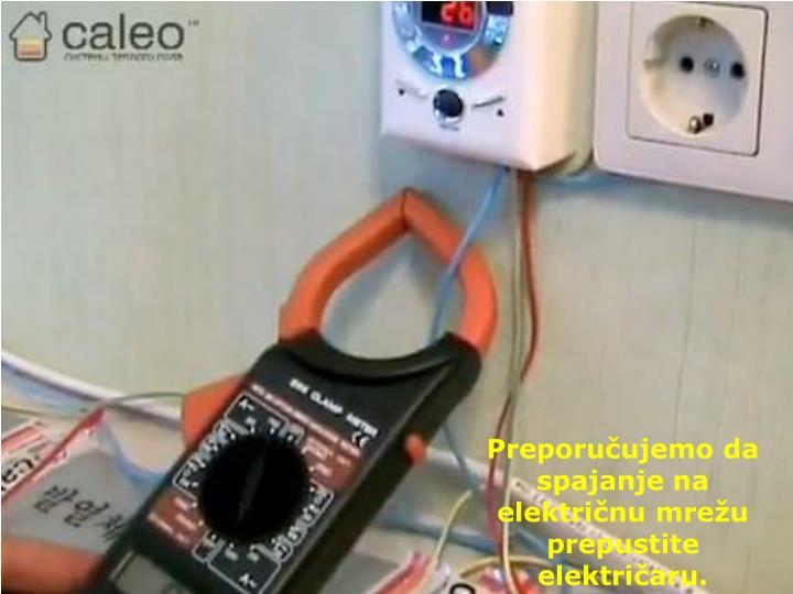Preporučujemo da spajanje na električnu mrežu prepustite električaru.