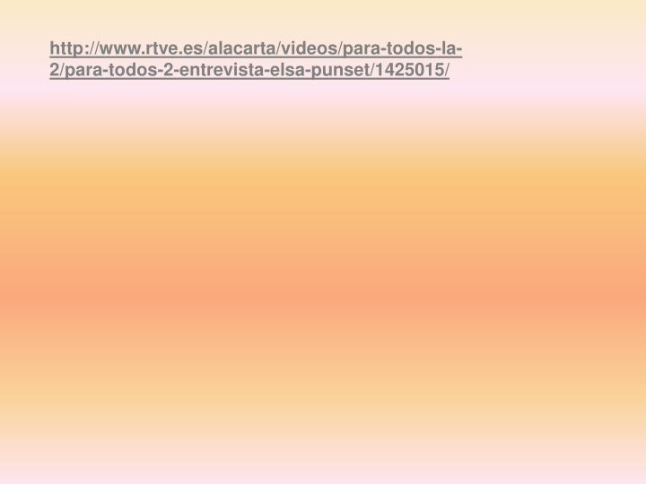 http://www.rtve.es/alacarta/videos/para-todos-la-2/para-todos-2-entrevista-elsa-punset/1425015/