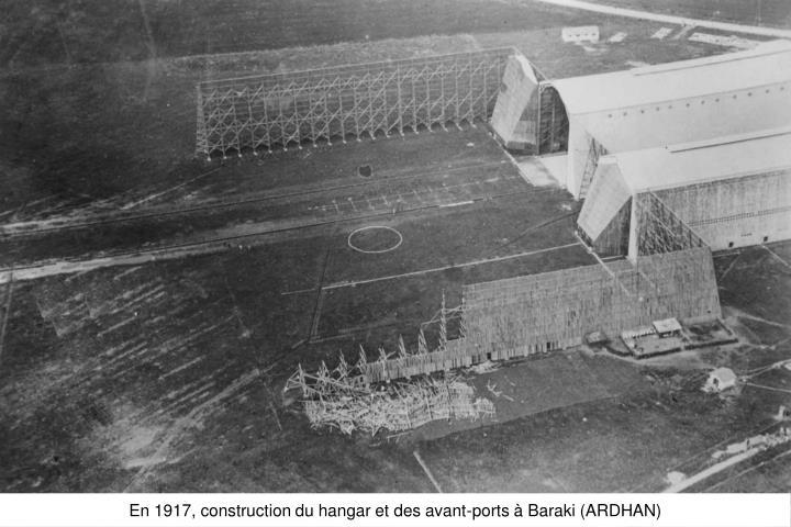En 1917, construction du hangar et des avant-ports à Baraki (ARDHAN)