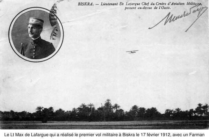Le Lt Max de Lafargue qui a réalisé le premier vol militaire à Biskra le 17 février 1912, avec un Farman