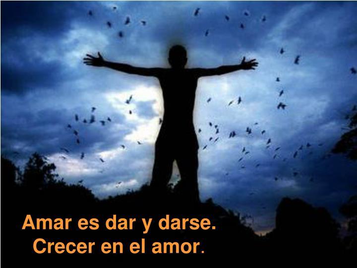 Amar es dar y darse.