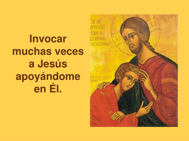 Invocar muchas veces a Jesús apoyándome en Él.