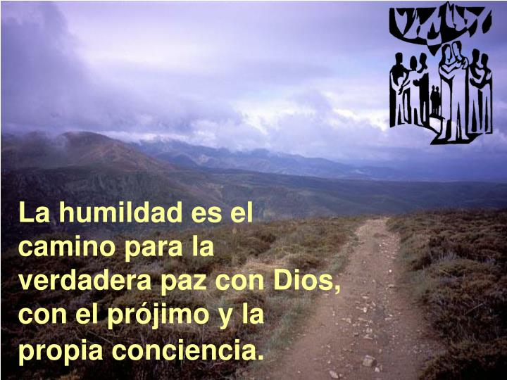 La humildad es el camino para la verdadera paz con Dios, con el prójimo y la propia conciencia.