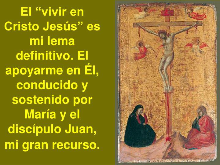 """El """"vivir en Cristo Jesús"""" es mi lema definitivo. El apoyarme en Él, conducido y sostenido por María y el discípulo Juan, mi gran recurso."""