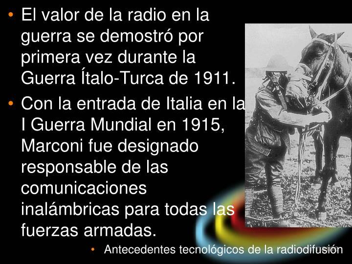 El valor de la radio en la guerra se demostró por primera vez durante la Guerra Ítalo-Turca de 1911.